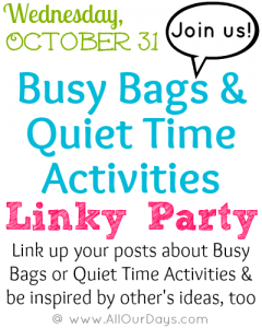 Busy Bags & Quiet Time Activities Linky Party Invite, Oct. 31st @ AllOurDays.com