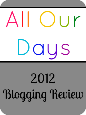 All Our Days 2012 Blogging Review