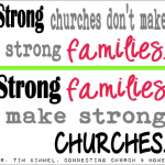Strong churches don't make strong families. Strong families make strong churches. a quote from Connecting Church & Home by Dr. Tim Kimmel, review @ AllOurDays.com