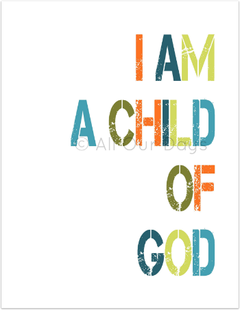 I Am A Child of God // Instant Download Print @AllOurDays.com // $8 for set // 50% of Profits Donated to International Adoption Fundraiser until 6/30