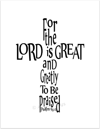 Psalm 96:4 // For the Lord is Great and Greatly to be Praised // Instant Download Print @AllOurDays.com // $5 // 50% of Profits Donated to International Adoption Fundraiser until 6/30