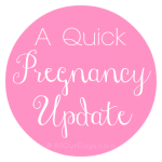 A Quick Pregnancy Update @ AllOurDays.com #baby #pregnancy #largefamily