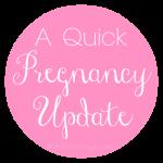A Quick Pregnancy Update @ AllOurDays.com #baby #pregnancy #largefamily