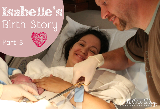 Isabelle's Birth Story @ AllOurDays.com