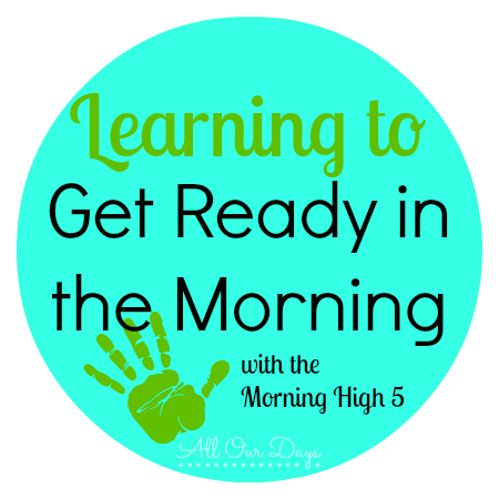 Learning to Get Ready in the Morning (31 Days of Learning with Little Ones) @ AllOurDays.com