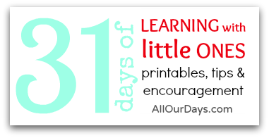 31 days of Learning with Little Ones: printables, tips, & encouragement @ AllOurDays.com #31days #printables #homeschool #preschool #encouragement