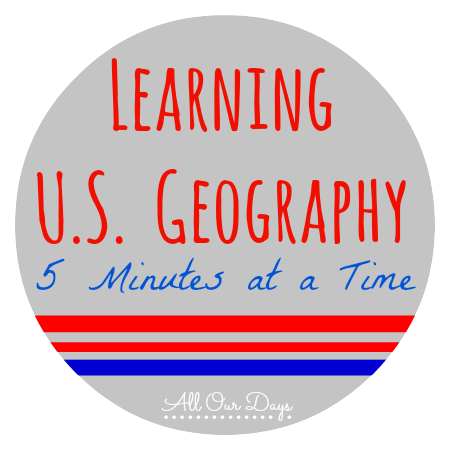 Learning US Geography 5 Minutes at a Time {31 Days of Learning with Little Ones @ AllOurDays}