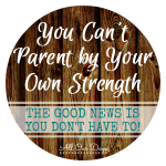 You Can't Parent by Your Own Strength {31 Days of Learning with Little Ones @ AllOurDays.com} #write31days #parenting
