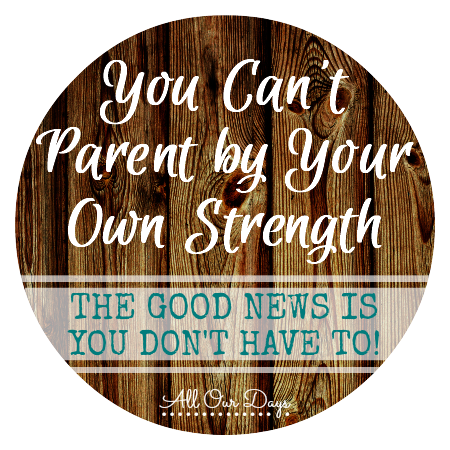 You Can't Parent by Your Own Strength {Plus a Bible Study Giveaway}