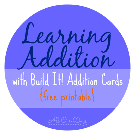 Learning Addition with Build It! Addition Cards {free printable}