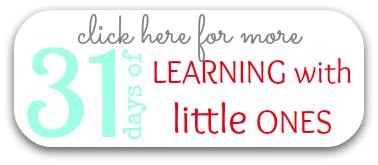 Click here for more 31 days of Learning with Little Ones