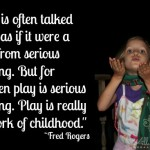 Play is Serious Work ~Fred Rogers {31 Days of Learning with Little Ones @ AllOurDays.com} #write31days #parenting #learningwithlittles #kids