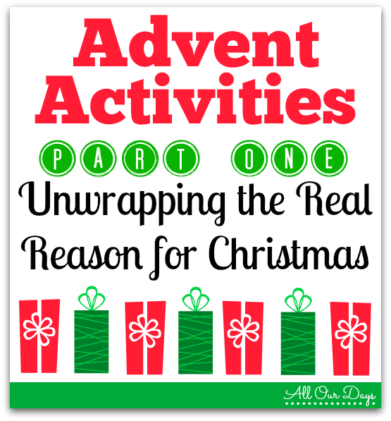 Advent Activities: Part One, Unwrapping the Reason for Christmas @ AllOurDays.com #Christmas #kids #advent #reasonfortheseason