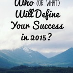 Who (or what) will define your success in 2015 (and beyond)? The father of six shares real thoughts about his midlife career crisis and encourages us to give control of the defining of our success to only one person.   AllOurDays.com