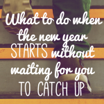 What to do when the new year starts without waiting for you to catch up